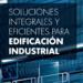 Soluciones integrales y eficientes para edificación industrial