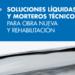 Soluciones líquidas y morteros técnicos para obra nueva y rehabilitación