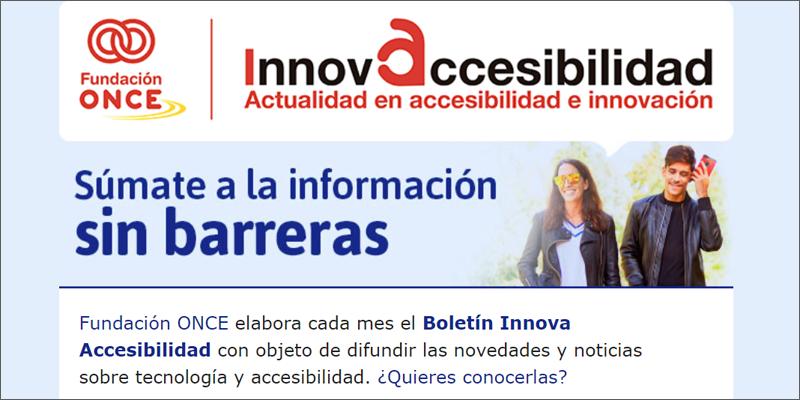 El Boletín Innova Accesibilidad de Fundación ONCE difunde las últimas noticias sobre tecnología y accesibilidad.